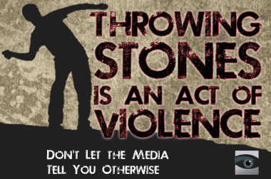 Throwing stones is an act of violence. Don't let the media tell you otherwise.