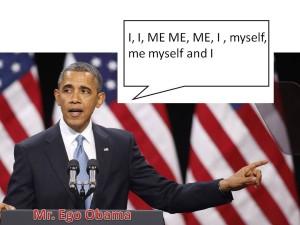 Egomaniac Obama