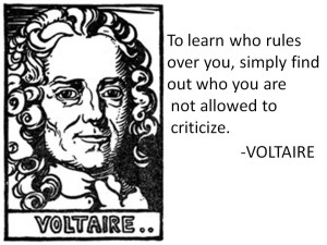 Voltaire To learn who rules over you, simply find out who you are not allowed to criticize