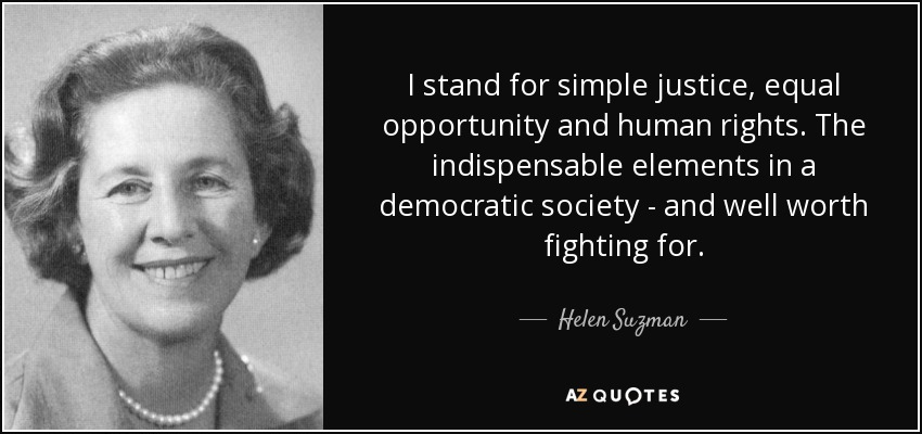 quote-i-stand-for-simple-justice-equal-opportunity-and-human-rights-the-indispensable-elements-helen-suzman-58-22-71