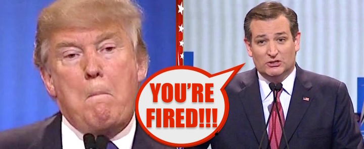 Ted Cruz to Donald Trump YOURE FIRED